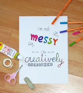 printable-im-not-messy-im-creatively-organized